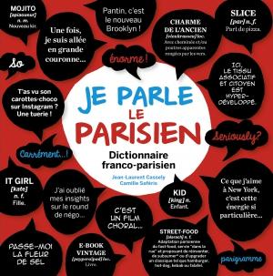 JE PARLE LE PARISIEN DICTIONNAIRE FRANCO-PARISIEN